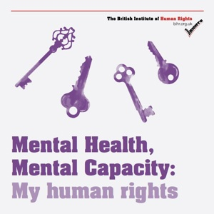 Mental Health, Mental Capacity: My Human Rights