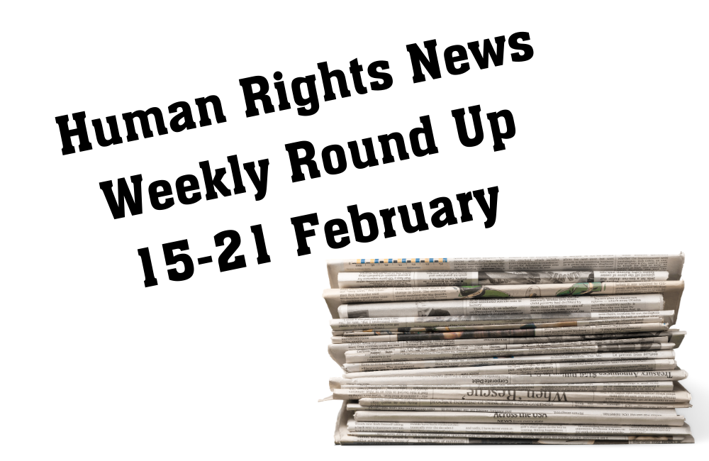 Human Rights Weekly News Round Up - 21 February