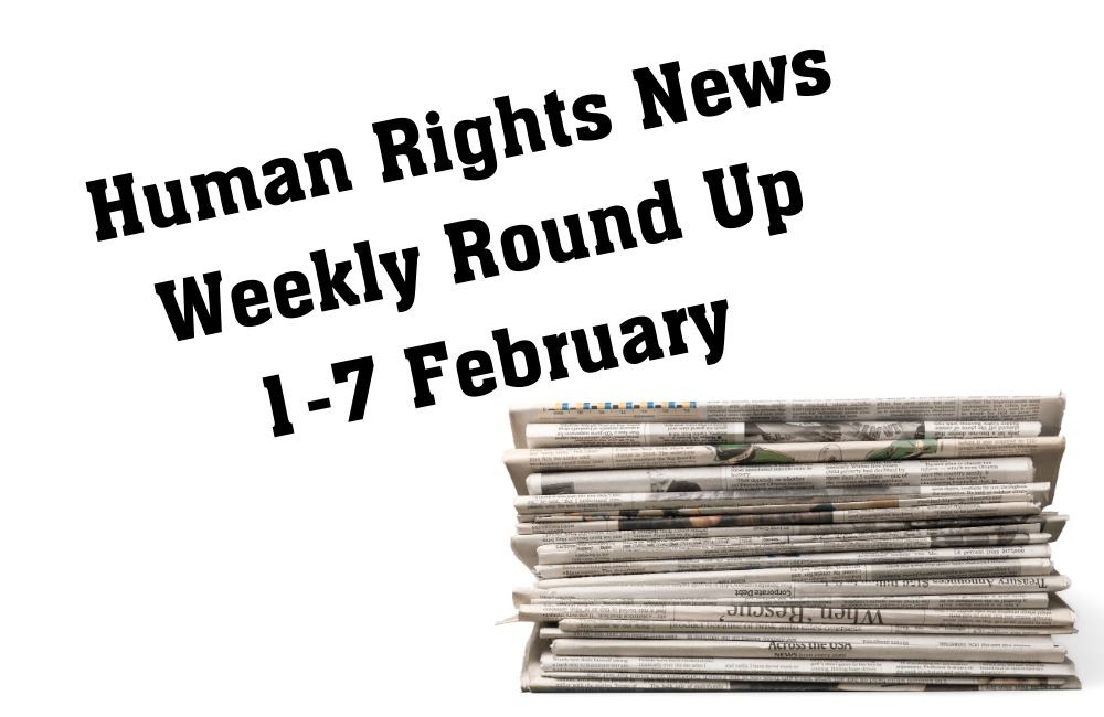 Human Rights Weekly News Round Up - 7 February