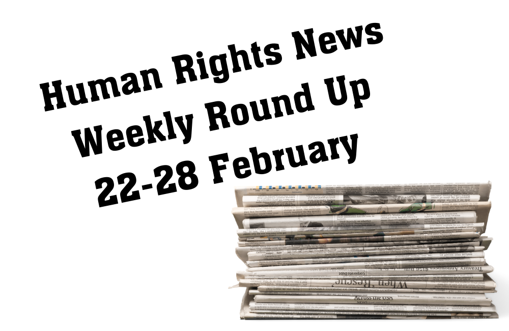 Human Rights Weekly News Round Up - 28 February