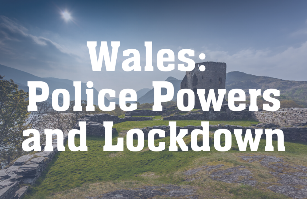 BHIR Explainer – Coronavirus Law & Policy: Lockdown and Police Powers (Wales)