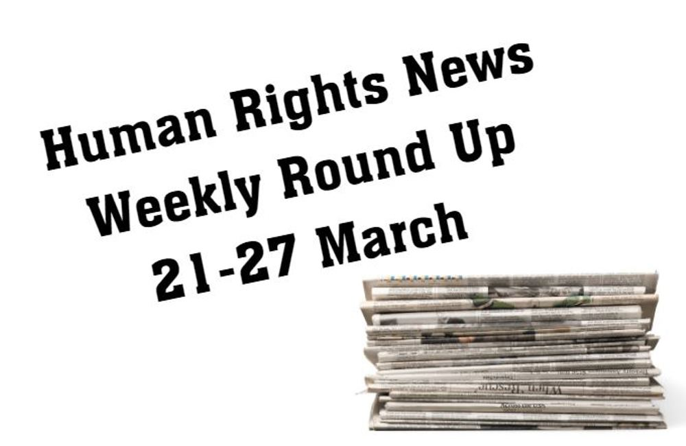 Human Rights Weekly News Round Up - 27 March